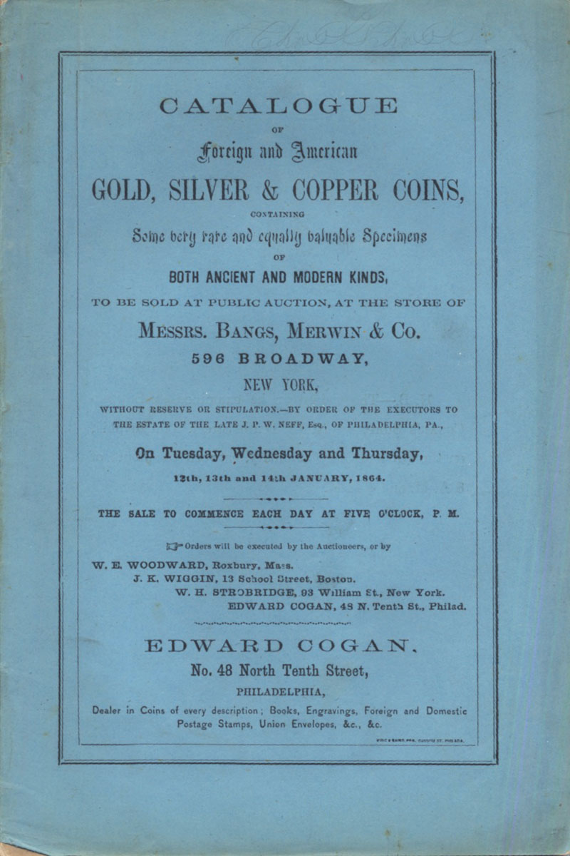 CATALOGUE OF FOREIGN AND AMERICAN GOLD, SILVER & COPPER COINS...BY ORDER OF THE EXECUTORS TO THE ESTATE OF THE LATE J. P. W. NEFF, ESQ., OF PHILADELPHIA, PA.