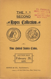 A collection of select specimens of United States coins, and a few of ancient gold, etc., being the second formed by Mr. E. W. Ropes, of New York City. [02/28/1899]