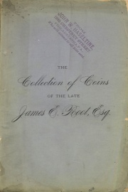 CATALOGUE OF THE CELEBRATED AND VALUABLE COLLECTION OF GOLD, SILVER, AND COPPER COINS OF THE LATE JAMES E. ROOT, ESQ., OF BOSTON.
