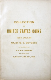 THE COLLECTION OF COINS OF THE UNITED STATES FORMED BY MAJOR WILLIAM BOERUM WETMORE, U. S. A. OF NEW YORK CITY. AN ORIGINAL 1804 U.S. DOLLAR.