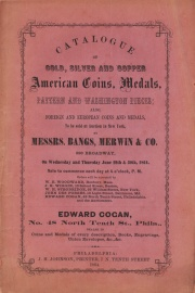 CATALOG OF GOLD, SILVER, AND COPPER AMERICAN COINS, MEDALS, PATTERN AND WASHINGTON PIECES; ALSO, FOREIGN AND EUROPEAN COINS AND MEDALS.
