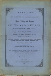 CATALOGUE OF A VERY CELEBRATED AND VALUABLE COLLECTION OF GOLD, SILVER AND COPPER COINS AND MEDALS, THE PROPERTY OF COLONEL M.I. COHEN, OF BALTIMORE.