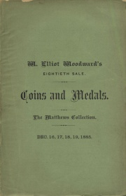 CATALOGUE OF THE AMERICAN NUMISMATIC COLLECTION OF A. W. MATTHEWS, OF LOWELL, TOGETHER WITH IMPORTANT SELECTIONS FROM THE COLLECTIONS OF J. COLVIN RANDALL AND J. N. T. LEVICK.