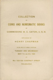 CATALOGUE OF THE COLLECTION OF ANCIENT AND MODERN COINS, NUMISMATIC LIBRARY OF COMMODORE W. C. EATON, U.S.N.