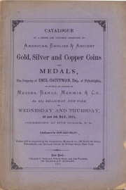 CATALOGUE OF A CHOICE AND VALUABLE COLLECTION OF AMERICAN, ENGLISH & ANCIENT GOLD, SILVER AND COPPER COINS AND MEDALS, THE PROPERTY OF EMIL CAUFMANN, ESQ., OF PHILADELPHIA.