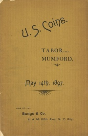 Collection of U. S. coins and few others, from the cabinets of Messrs. W. A. Tabor and W. T. Mumford. [05/14/1897]