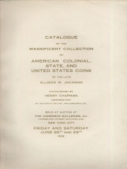 ADMINISTRATOR'S SALE. CATALOGUE OF THE COLLECTION OF MAGNIFICENT SPECIMENS OF AMERICAN COLONIAL, STATE AND UNITED STATES COINS AND MEDALS IN GOLD, SILVER AND COPPER. NEW YORK BRASHER'S DOUBLOON 1787, PAPER MONEY AND NUMISMATIC BOOKS OF THE LATE ALLISON W. JACKMAN, POUGHKEEPSIE, N.Y.