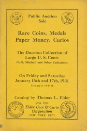 Public auction sale : the splendid collection of U. S. cents formed by the late Charles F. Dunston ... also collections of Messers. Huff, Mitchell and others. [01/16/1931]