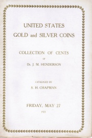 A COLLECTION OF UNITED STATES GOLD AND SOLVER COINS CONSIGNED BY W.A. HILLIARD, ESQ., SALEM, N.J. AND THE CHOICE COLLECTION OF CENTS AND HALF CENTS OF DR. J.M. HENDERSON, EX-PRESIDENT, A.N.A., COLUMBUS, OHIO. THE KINGMAN COLLECTION OF FRACTIONAL CURRENCY.