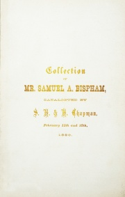THE COLLECTION OF MR. SAMUEL A. BISPHAM, OF PHILADELPHIA, CONTAINING MANY FINE AND RARE PIECES, CATALOGUED BY S.H. & H. CHAPMAN.