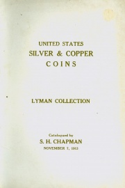CATALOG OF THE SPLENDID COLLECTION OF SILVER & COPPER COINS OF THE UNITED STATES FORMED BY JOHN P. LYMAN, ESQ., BOSTON.