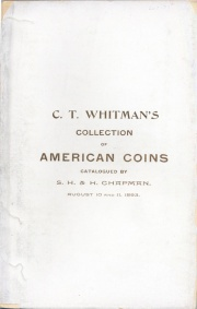 CATALOGUE OF THE SPLENDID AND VALUABLE COLLECTION OF AMERICAN COINS AND MEDALS OF C.T. WHITMAN, ESQ., OF NEW YORK CITY.