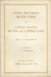 THE COLLECTION OF ANCIENT AND MODERN FOREIGN COINS AND SILVER AND COPPER COINS OF THE UNITED STATES OF MR. J. W. CALDERHEAD, MANSFIELD, MASS. TO WHICH IS ADDED A SMALL COLLECTION OF ROMAN COINS.
