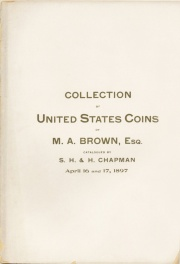 CATALOGUE OF THE SPLENDID COLLECTION OF UNITED STATES COINS OF M.A. BROWN, ESQ., EAST NORTHFIELD, MASS.