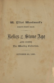 PRE-HISTORIC MAN. CATALOGUE OF CHARLES F. WOOLEY'S COLLECTION OF STONE RELICS, ILLUSTRATING THE ARCHAEOLOGY OF EUROPE AND AMERICA. ALSO A SMALL COLLECTION OF FINE COINS.
