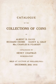 CATALOGUE OF VARIOUS COLLECTIONS OF COINS, MEDALS, PAPER MONEY OF ALBERT D. DAVIS, RICHARD OEHME, HARRY A. GRAY, MRS. CHARLES B. PEABODY.