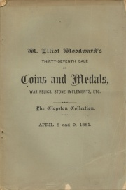 CATALOGUE OF MR. WILLIAM CLOGSTON'S COLLECTION OF REMINDERS OF THE WAR OF 1861-1865. COMPRISING MEDALS OF UNION OFFICERS, METALLIC AND PAPER CURRENCY, U. S. FRACTIONAL CURRENCY, WAR POSTERS, TICKETS, ETC. OF SANITARY FAIRS, REVENUE STAMPS, AND AN UNSURPASSED COLLECTION OF UNION AND SECESSION ENVELOPES. ALSO, A COLLECTION OF MOUND AND INDIAN POTTERY, AND STONE IMPLEMENTS, ALSO A VARIETY OF ANCIENT COINS.