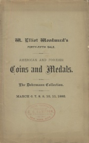 CATALOGUE OF THE COLLECTION OF AMERICAN AND FOREIGN COINS AND MEDALS, ANCIENT AND MODERN, FORMERLY THE PROPERTY OF MR. A. DOHRMANN, OF SAN FRANCISCO, CALIFORNIA. ALSO OF A SMALL NUMISMATIC LIBRARY, AND A LITTLE COLLECTION OF UNION ENVELOPES.