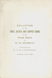 CATALOGUE OF THE COLLECTION OF GOLD, SILVER AND COPPER COINS OF THE UNITED STATES OF MR. W. H. SPEDDING, OF ST. LOUIS.