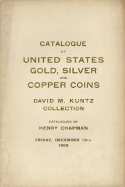 COLLECTION OF UNITED STATES GOLD, SILVER AND COPPER COINS FORMED BY THE LATE D.M. KUNTZ, ESQ. MAUCH CHUNK. AND SOLD BY ORDER OF HIS EXECUTORS. ALSO FINE SET OF UNITED STATES CENTS, THE PROPERTY ON W.N. YATES, ESQ. PHILADELPHIA.