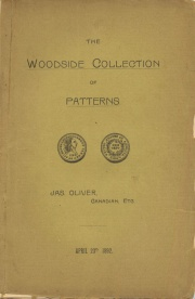 Catalogue of the Remarkably Fine Collection of U.S. Pattern and Experimental Coins / Formed by Mr. Geo. D. Woodside, of Philidelphia, Pa., Together with the Canadian Coins and Medals of ... James Oliver ...