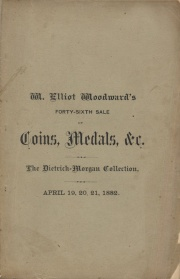CATALOGUE OF THE NUMISMATIC COLLECTIONS OF FRANK DIETRICH, OF HARRISBURG, PENN, AND S. H. MORGAN, OF LOUISVILLE, KENTUCKY.