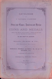 CATALOGUE OF A VALUABLE COLLECTION OF SILVER AND COPPER, AMERICAN AND FOREIGN COINS AND MEDALS. AMONG THE MEDALS WILL BE FOUND A NUMBER OF VERY RARE AND FINE SPECIMENS OF VARIOUS NATIONS.