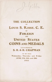 CATALOGUE OF THE COLLECTION OF ANCIENT, FOREIGN AND UNITED STATES COINS AND MEDALS, INCLUDING LARGE SERIES OF WAR DECORATIONS AND MEDALS, THE PROPERTY OF MR. LOUIS A. RISSE, C.E. OF NEW YORK CITY.