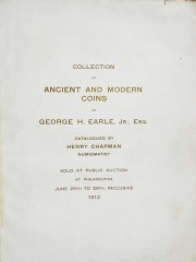CATALOGUE OF THE MAGNIFICENT COLLECTION OF ANCIENT GREEK AND ROMAN, EUROPEAN, ORIENTAL, EARLY AMERICAN AND UNITED STATES COINS OF GEORGE H. EARLE, JR., ESQ., PHILADELPHIA.