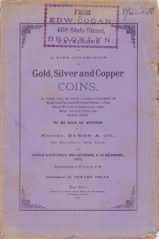 CATALOGUE OF A FINE COLLECTION OF GOLD, SILVER AND COPPER COINS, IN WHICH WILL BE FOUND A LARGE ASSORTMENT OF RARE AND VALUABLE PATTERN PIECES, A FINE BLACK WALNUT CABINET, ALSO A FEW RARE ANCIENT GOLD AND SILVER COINS.