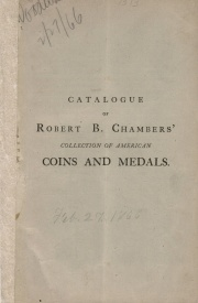 CATALOGUE OF AMERICAN COINS, MEDALS, &C., BEING THE COLLECTION OF ROBERT B. CHAMBERS, ESQ., OF PROVIDENCE, R. I., TOGETHER WITH A FEW FOREIGN COINS, &C.