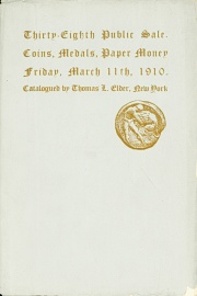 Catalogue of the thirty-eighth public sale of rare and valuable coins, medals, tokens, paper money. [03/11/1910]