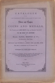 CATALOGUE OF AN INTERESTING COLLECTION OF SILVER AND COPPER COINS AND MEDALS, THE PROPERTY OF LEWIS WHITE, ESQ., OF HOOSICK FALLS, N. Y.