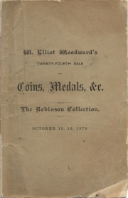 CATALOGUE OF ANCIENT AND MODERN, AMERICAN AND FOREIGN, COINS, MEDALS AND TOKENS, NUMISMATIC BOOKS AND CATALOGUES, FRACTIONAL CURRENCY, &C. THE COLLECTION OF MR. JOHN ROBINSON, OF SALEM, MASS.