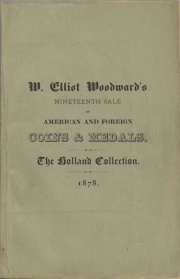 CATALOGUE OF THE COLLECTION OF COINS AND MEDALS, FORMED BY HENRY W. HOLLAND, OF BOSTON, TOGETHER WITH THE CHADBOURNE COLLECTION OF STORE CARDS, AND A GREAT VARIETY OF AMERICAN AND FOREIGN COINS, MEDALS, NUMISMATIC WORKS, AUTOGRAPHS, PAPER CURRENCY, &C., &C.