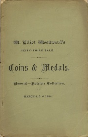 REPRESENTATIVE OF ALL NATIONS. CATALOGUE OF A VERY EXTENSIVE COLLECTION OF GOLD, SILVER AND COPPER COINS & MEDALS, PRINCIPALLY FROM THE CABINETS OF WINSLOW J. HOWARD, AND FRANCIS HOLSTEIN.