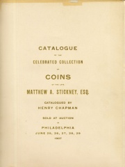 CATALOGUE OF THE CELEBRATED COLLECTION OF UNITED STATES AND FOREIGN COINS OF THE LATE MATTHEW ADAMS STICKNEY, ESQ, SALEM, MASSACHUSETTS. COMPRISING ONE OF THE GREATEST COLLECTIONS EVER SOLD IN THIS COUNTRY. UNIQUE COLONIAL AND STATE COINS, BRASHER'S 1787 NEW YORK DOUBLOON, 1815 HALF EAGLE, AND AN ORIGINAL 1804 DOLLAR.