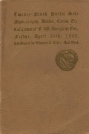 Catalogue of the twenty-ninth public sale, F. W. Doughty collection (Part III) of manuscripts, books, play bills, paper money, coins, medals, etc. [04/30/1909]