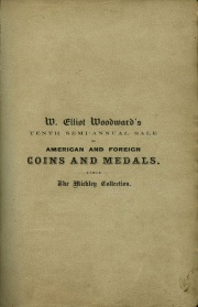 CATALOGUE OF THE NUMISMATIC COLLECTION FORMED BY JOSEPH J. MICKLEY, ESQ., OF PHILADELPHIA; NOW THE PROPERTY OF W. ELLIOTT WOODWARD, OF ROXBURY, MASS.