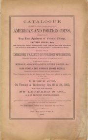 CATALOGUE OF AN EXTENSIVE AND VALUABLE COLLECTION OF AMERICAN AND FOREIGN COINS, COMPRISING MANY VERY RARE SPECIMENS OF COLONIAL COINAGE, PATTERN PIECES, &C.; RARE DOLLARS, HALF DOLLARS, DIMES AND HALF DIMES, CENTS AND HALF CENTS, MAGNIFICENT SETS OF PROOFS IN GOLD AND SILVER, WASHINGTON PIECES - MANY OF EXTREME RARITY; TOGETHER WITH AN IMMENSE VARIETY OF FOREIGN SPECIMENS...