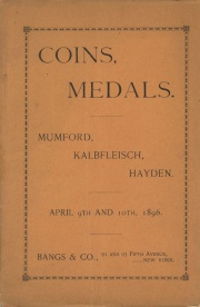 Collection of United States and foreign coins, and British War Medals : being selections from the cabinets formed by Messrs. W. T. Mumford, C. C. Kalbfleisch, Rev. Horace E. Hayden. [04/09-10/1896]