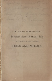 CATALOGUE OF AMERICAN COINS, MEDALS, &C. SELECTED FROM THE CABINETS OF MESSRS. BACH, [sic] BERTSCH, COLBURN, EMERY, FINOTTI, ILSLEY, LEVICK, LILLIENDAHL, LIGHTBODY, MCCOY, SEMPLE, SHURTLEFF, AND OTHER COLLECTIONS, PURCHASED AT VARIOUS TIMES BY W. ELLIOT WOODWARD, OF ROXBURY, MASS. ALSO, A FEW FINE FOREIGN COINS AND MEDALS.
