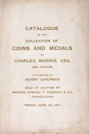 CATALOGUE OF THE COLLECTION OF COINS AND MEDALS OF CHARLES MORRIS, ESQ. CHICAGO, ILL. A PHILADELPHIA GENTLEMAN AND THE LATE RICHARD L. ASHHURST, PHILADELPHIA.