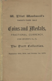 CATALOGUE OF COINS, MEDALS AND TOKENS, AMERICAN AND FOREIGN, IN GOLD, SILVER AND COPPER. TOGETHER WITH A GREAT VARIETY OF STONE IMPLEMENTS, AND OTHER RELICS OF PREHISTORIC MAN. ALSO A FINE COLLECTION OF UNITED STATES FRACTIONAL CURRENCY, CONFEDERATE NOTES, NUMISMATIC BOOKS AND CATALOGUES. THIS COLLECTION IS ESPECIALLY RICH IN GOLD.