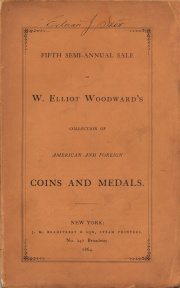 CATALOGUE OF AMERICAN COINS, MEDALS, &C. FROM THE CABINETS OF MESSRS. J. N. T. LEVICK, J. OSBORN EMERY, F. I. ILSLEY, AND L. H. ABBERY, ALL OF WHICH HAVE RECENTLY BEEN PURCHASED BY THE PRESENT OWNER, W. ELLIOTT WOODWARD, OF ROXBURY, MASS. ALSO, A FINE SELECTION OF FOREIGN COINS AND MEDALS, BOTH ANCIENT AND MODERN.