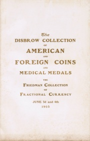 CATALOGUE OF AMERICAN AND FOREIGN COINS AND THE FINE COLLECTION OF MEDICAL MEDALS, THE PROPERTY OF W.S. DISBROW. NEWARK, N.J. AND THE FINEST COLLECTION OF U.S. FRACTIONAL CURRENCY EVER OFFERED, THE PROPERTY OF MONROE J. FRIEDMAN, ESQ., CHICAGO, ILL.