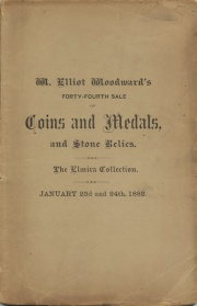 CATALOGUE OF A COLLECTION OF COINS & MEDALS, BELONGING TO A GENTLEMAN IN WESTERN NEW YORK, ALSO OF THE NUMISMATIC COLLECTION OF A. C. WOODWARD, AND OF A SMALL COLLECTION OF STONE IMPLEMENTS, AMERICAN AND EUROPEAN, TOGETHER WITH A FEW STAMPS, COIN CATALOGUES, UNION ENVELOPES, ETC., ETC.