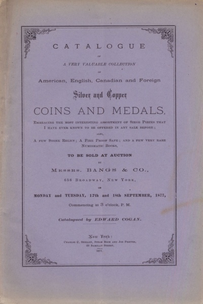 CATALOGUE OF A VERY VALUABLE COLLECTION OF AMERICAN, ENGLISH, CANADIAN AND FOREIGN SILVER AND COPPER COINS AND MEDALS...