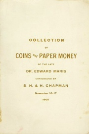 CATALOGUE OF THE COLLECTION OF THE LATE EDWARD MARIS, M.D. OF PHILADELPHIA OF ANCIENT GREEK AND ROMAN, FOREIGN AND UNITED STATES COINS AND THE FINEST COLLECTION OF PAPER MONEY EVER OFFERED IN THE UNITED STATES.