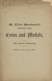 CATALOGUE OF COINS, MEDALS AND TOKENS, FRACTIONAL CURRENCY, STONE IMPLEMENTS, COIN CATALOGUES, ETC. COMPRISING THE ENTIRE COLLECTION OF EARLY AMERICAN AND COLONIAL COINS OF W. T. CURTIS, ESQ., OF PORTLAND.